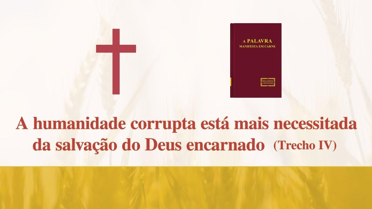 """A voz de Deus """"A humanidade corrupta está mais necessitada da salvação do Deus encarnado"""" (Trecho 4)"""
