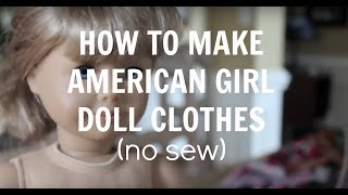 How To Make American Girl Doll Clothing- 5 No Sew Items