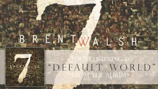 "Brent Walsh - ""Default World"""
