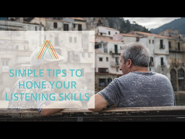 Simple Tips To Hone Your Listening Skills