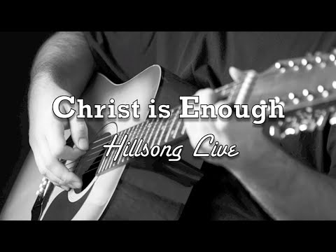 Christ is Enough - Hillsong Live - Acoustic Version - with Lyrics