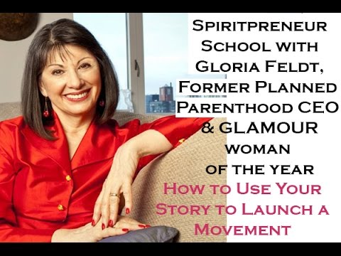 Spiritpreneur School! How to Start a Movement with Glamour Woman of the Year Gloria Feldt