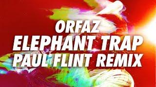 Orfaz - Elephant Trap (Paul Flint Remix)