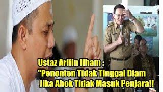 Kata Ustadz Arifin Ilham Penonton Tidak Tinggal Diam Jika Ahok Tidak Masuk Penjara  !!