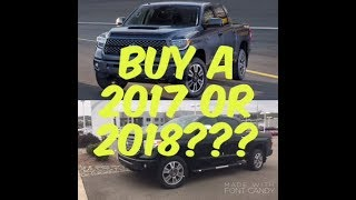 Buy A 2017 Or Wait For The 2018 Toyota Tundra???
