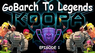 Clash of Clans GoBarch to Legends League with Koopa Episode 1