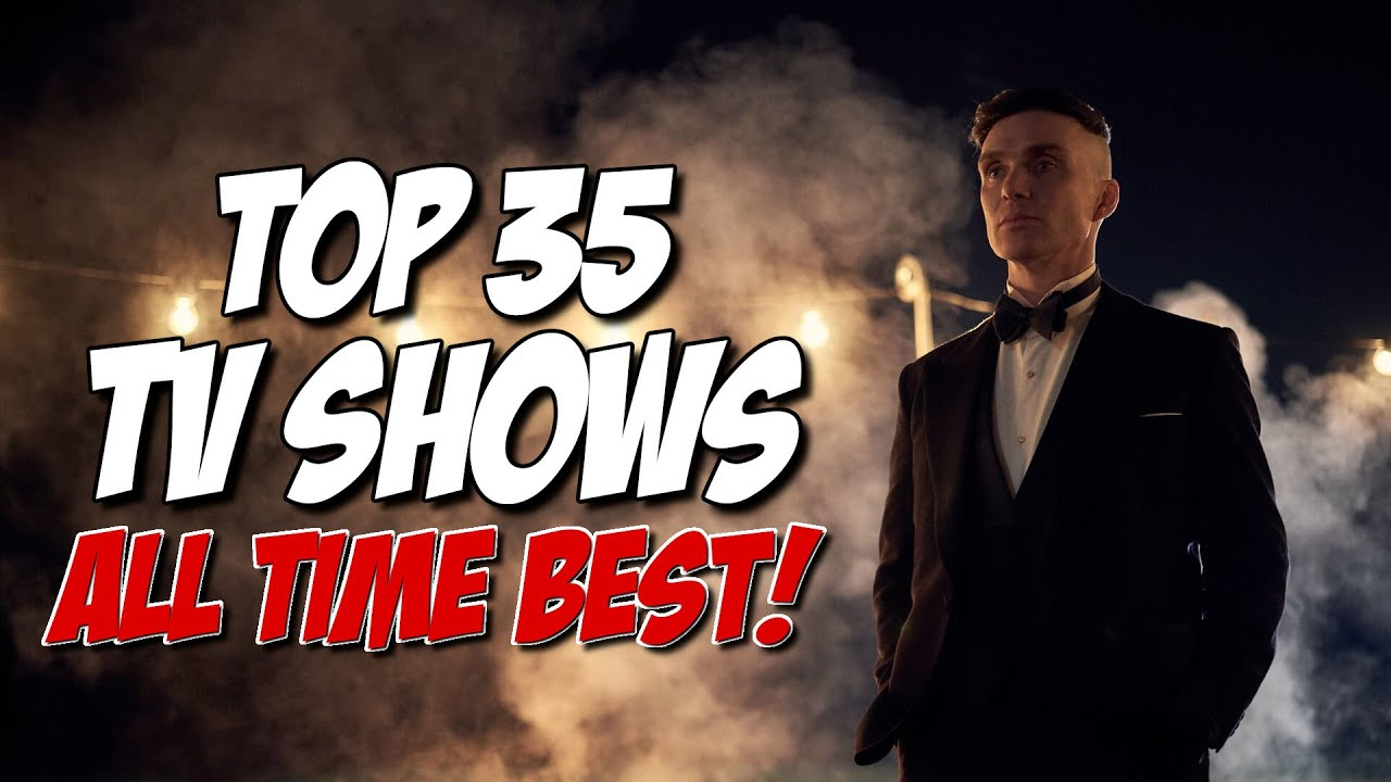 Download Top 35 Greatest TV Shows You Must Watch Before You Die!