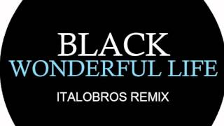 Black - Wonderful Life (ItaloBros remix)