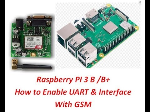 Raspberry PI 3 B / B+ How to Enable UART & interface with GSM