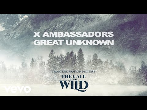 X Ambassadors - Great Unknown (From the Motion Picture 'The Call of the Wild')