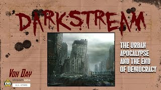 DARKSTREAM 338: The urban apocalypse and the end of democracy