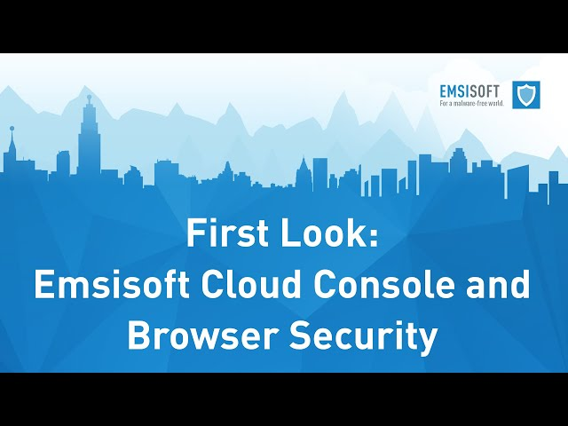 Emsisoft Management Console and Browser Security