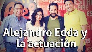 Alejandro Edda y la actuación | Al Aire