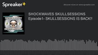 Episode1- SKULLSESSIONS IS BACK!!