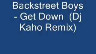 Backstreet Boys   Get Down  Dj Kaho Remix