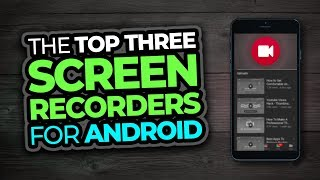 Top 3 Screen Recorders For Android