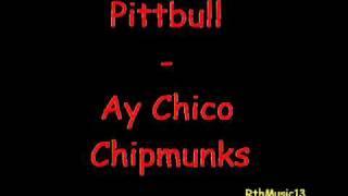 Pitbull - Ay Chico Chipmunks