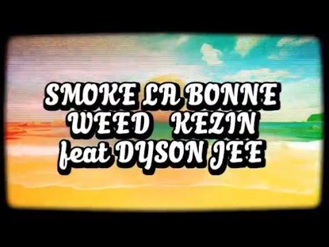 """"""" Smoke la bonne weed """"  Kezin feat Dyson Jee OFFICIAL VIDEO"""