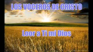 Loor a Ti mi Dios LOS VOCEROS DE CRISTO
