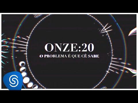 Onze:20 – O Problema É Que Cê Sabe