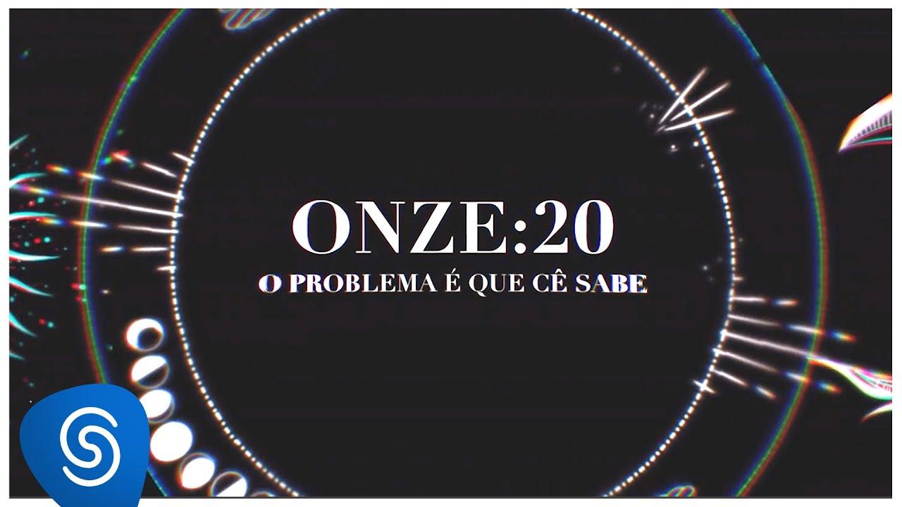 Onze:20 - O Problema É Que Cê Sabe (Clipe Oficial)