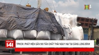 Phát hiện 5 container chở tương đương 500 tấn chất thải nguy hại tại cảng Long Bình   Nhật ký 141