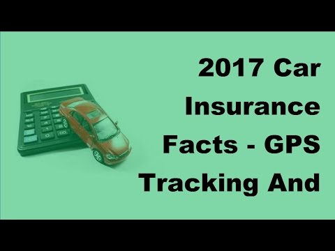 2017 Car Insurance Facts  | GPS Tracking And Car Insurance