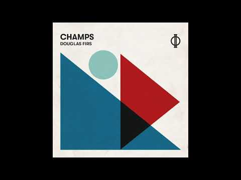 CHAMPS - Douglas Firs (Official Audio
