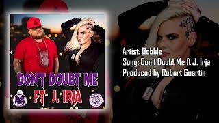Bobble - Don't Doubt Me ft J. Irja (Official Lyric Video) (Produced by Robert Guertin)