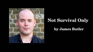"""""""Not Survival Only"""" by James Butler"""