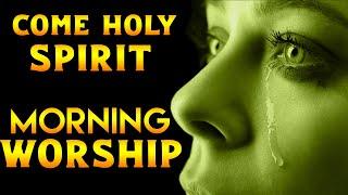 Deep Worship Songs - Powerful Early Morning Worship Songs = Morning Worship and Prayer Songs