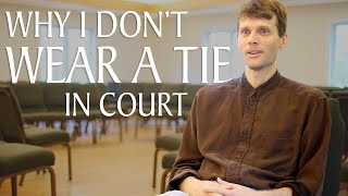 Why I Don't Wear a Tie in Court