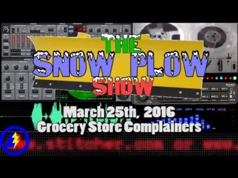 Snow Plow Show - March 25th, 2016 - Grocery Store Complainers