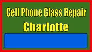 Cell Phone Glass Repair Charlotte