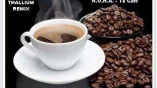 N.O.H.A. - Tu Cafe (Thallium remix)