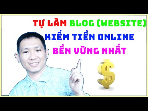 Hướng dẫn tự làm Blog/website kiếm tiền online Bền Vững (ai cũng làm được)