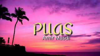 Lirik lagu Puas (Amir Masdi)