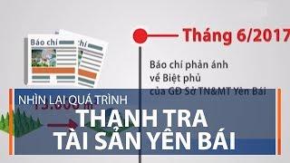 Nhìn lại quá trình thanh tra tài sản Yên Bái | VTC1