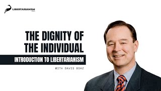5. The Dignity of the Individual | Introduction to Libertarianism with David Boaz