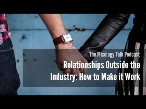 Relationships Outside the Industry: How to Make it Work - Mixology Talk Podcast (Audio)