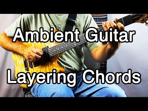 How to Play Ambient Guitar #3 - Layering Chords (Ambient Guitar Swells and Chords)
