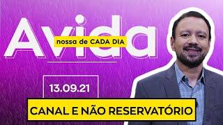 CANAL E NÃO RESERVATÓRIO - 13/09/2021