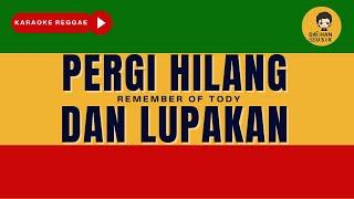 PERGI, HILANG dan LUPAKAN - Remember of Today (Karaoke Reggae Version) By Daehan Musik