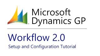 Microsoft Dynamics GP Workflow 2.0 Tutorial
