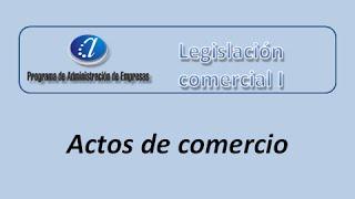 Tutoría Nº 3-1: Actos de comercio. Curso de Legislación Com…