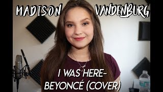 I Was Here- Beyonce (Cover by Madison VanDenburg)