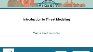Ying Li, David Lawrence   Introduction to Threat Modeling   PyCon 2017