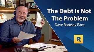 The Debt Is Not The Problem - Dave Ramsey Rant