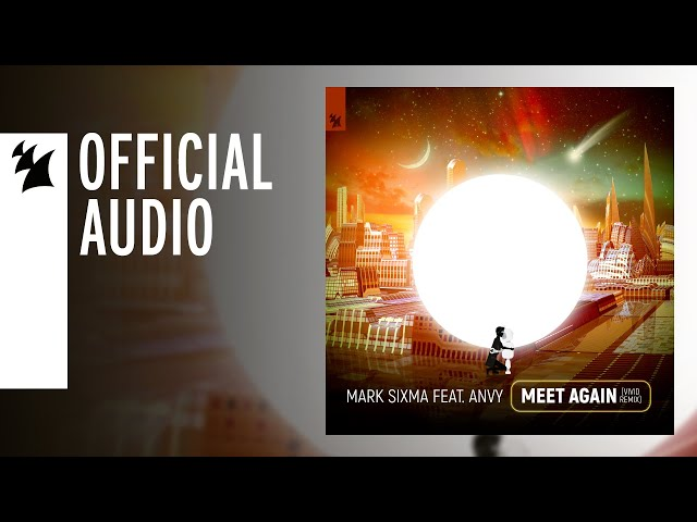 Mark Sixma feat. ANVY - Meet Again (VIVID Remix)
