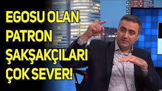 Bülent Gardiyanoğlu: Egosu olan patron şakşakçıları çok sever!